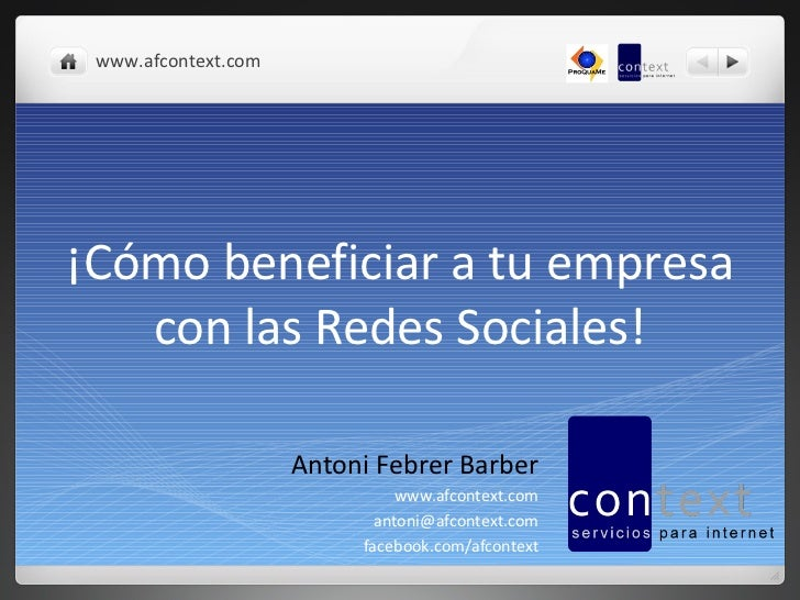 ¡Cómo beneficiar a tu empresa con las Redes Sociales! Antoni Febrer Barber www.afcontext.com [email_address] facebook.com/...
