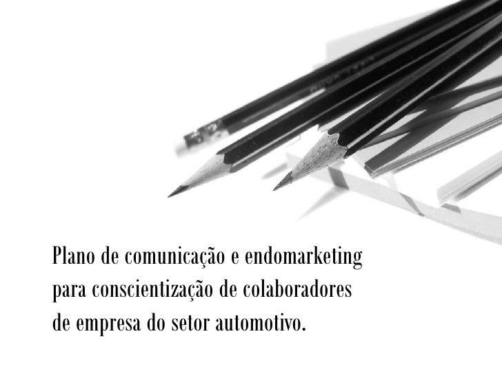 Plano de comunicação e endomarketing para conscientização de colaboradores de empresa do setor automotivo.