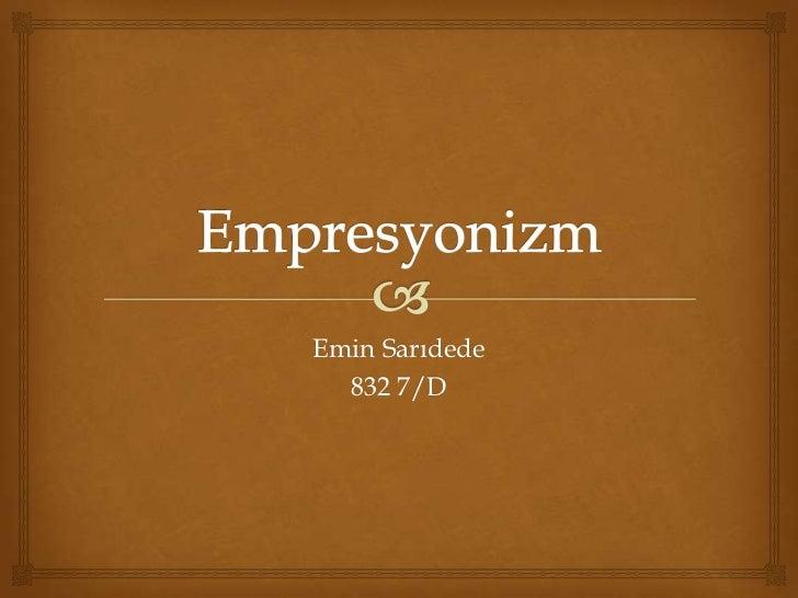 Empresyonizm<br />Emin Sarıdede<br />832 7/D<br />