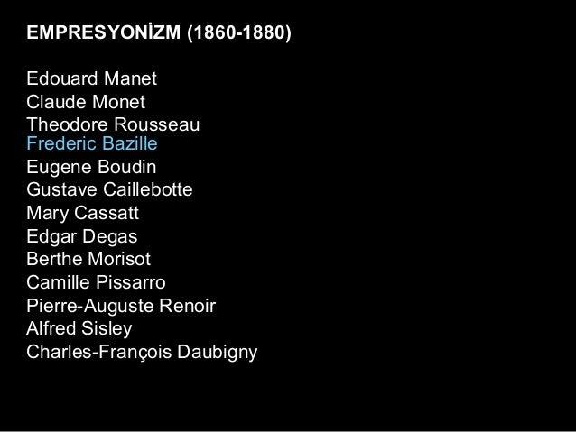 EMPRESYONİZM (1860-1880)Edouard ManetClaude MonetTheodore RousseauFrederic BazilleEugene BoudinGustave CaillebotteMary Cas...