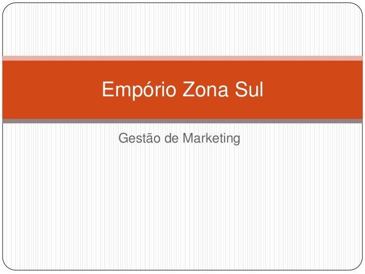 Gestão de Marketing<br />Empório Zona Sul<br />