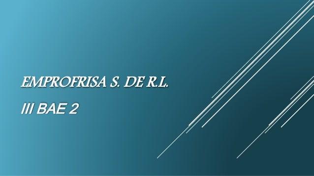 EMPROFRISA S. DE R.L. III BAE 2