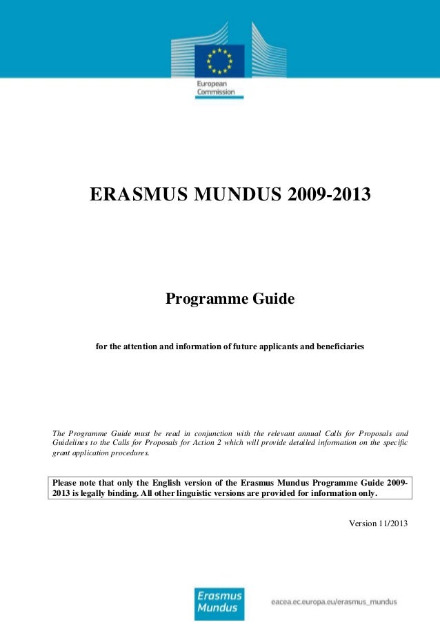 ERASMUS MUNDUS 2009-2013  Programme Guide for the attention and information of future applicants and beneficiaries  The Pr...