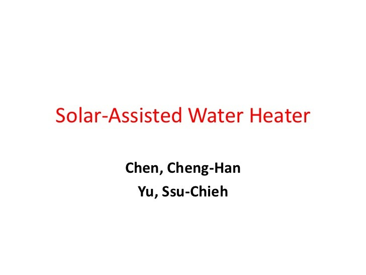 Solar-Assisted Water Heater       Chen, Cheng-Han        Yu, Ssu-Chieh