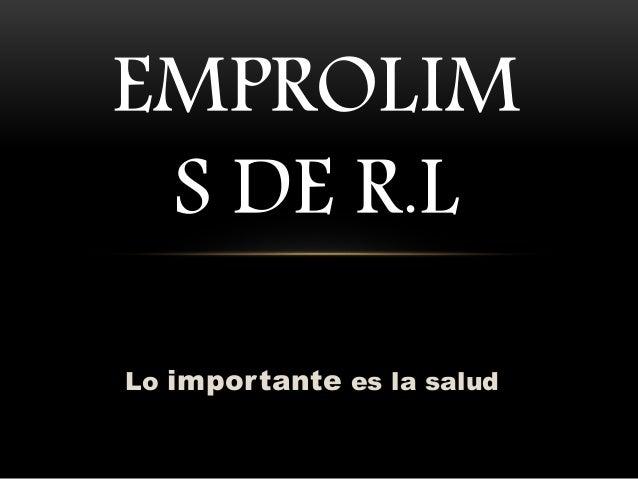 Lo importante es la salud EMPROLIM S DE R.L