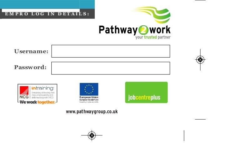 EMPRO LOG IN DETAILS:  Username:  Passw ord:               www.pathwaygroup.co.uk