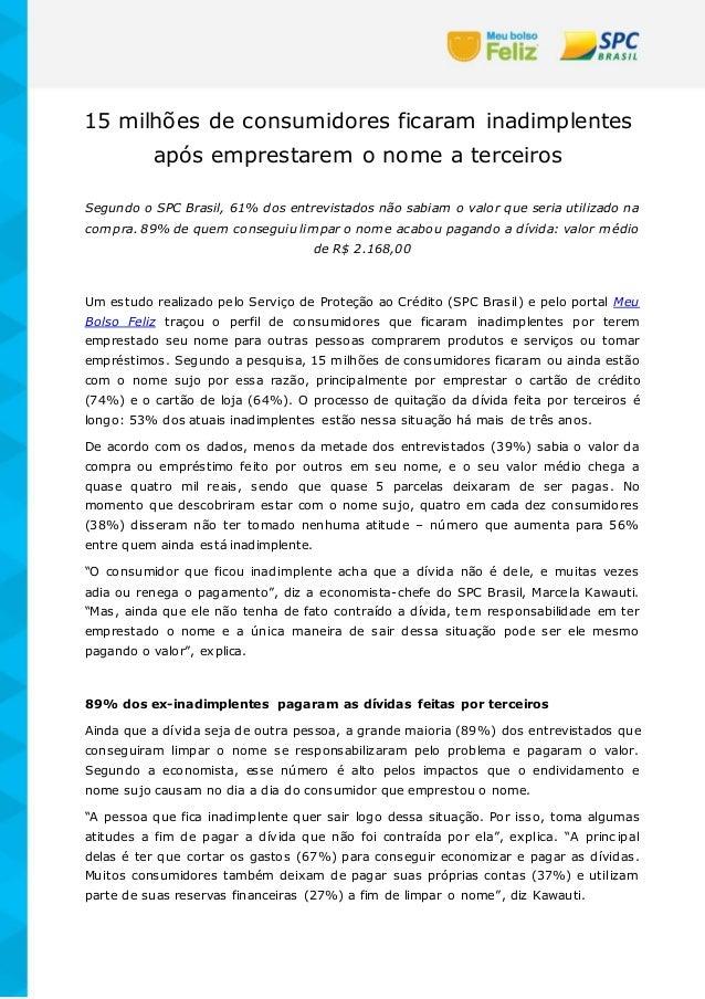 15 milhões de consumidores ficaram inadimplentes após emprestarem o nome a terceiros Segundo o SPC Brasil, 61% dos entrevi...
