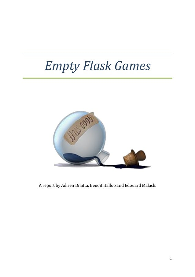 Empty Flask Games  A report by Adrien Briatta, Benoit Halloo and Edouard Malach.  1