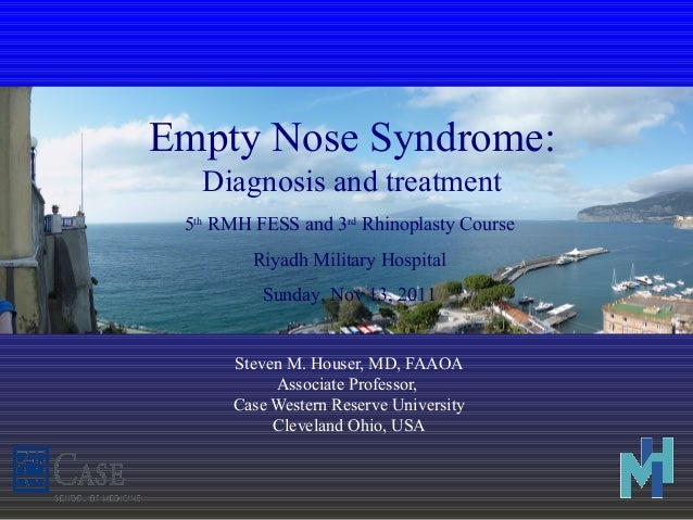 Empty Nose Syndrome: Diagnosis and treatment Steven M. Houser, MD, FAAOA Associate Professor, Case Western Reserve Univers...