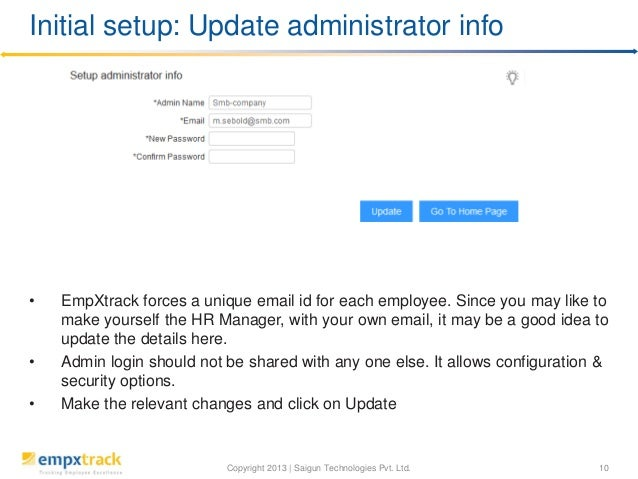 Copyright 2013 | Saigun Technologies Pvt. Ltd. 10 • EmpXtrack forces a unique email id for each employee. Since you may li...