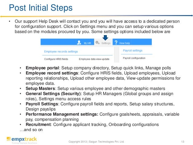Copyright 2013 | Saigun Technologies Pvt. Ltd. 13 • Our support Help Desk will contact you and you will have access to a d...