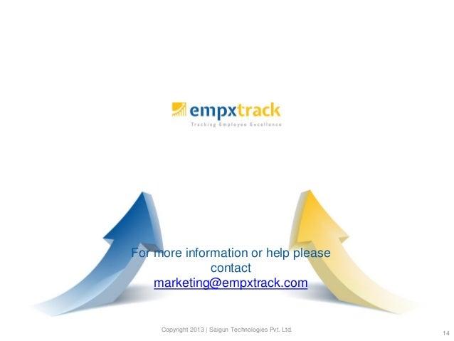 For more information or help please contact marketing@empxtrack.com Copyright 2013 | Saigun Technologies Pvt. Ltd. 14