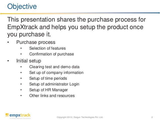 Copyright 2013 | Saigun Technologies Pvt. Ltd. 2 This presentation shares the purchase process for EmpXtrack and helps you...