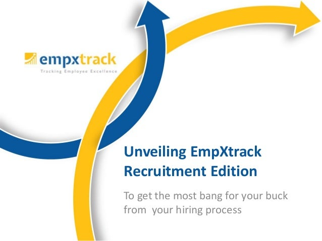 To get the most bang for your buckfrom your hiring processUnveiling EmpXtrackRecruitment Edition