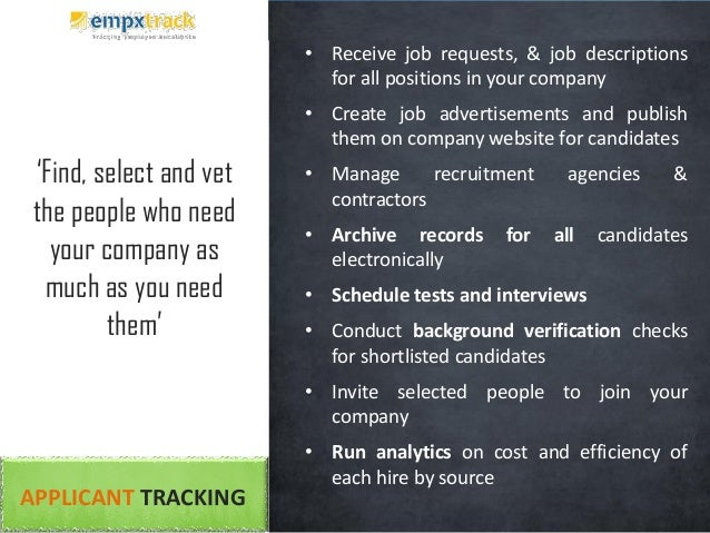 APPLICANT TRACKING • Receive job requests, & job descriptions for all positions in your company • Create job advertisement...