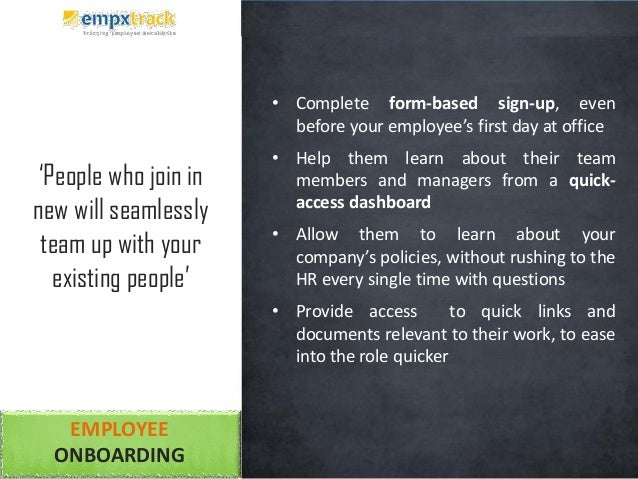 EMPLOYEE ONBOARDING • Complete form-based sign-up, even before your employee's first day at office • Help them learn about...