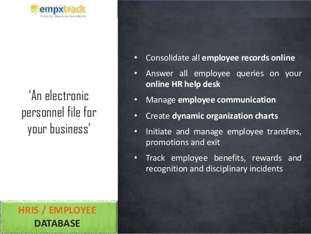 HRIS / EMPLOYEE DATABASE • Consolidate all employee records online • Answer all employee queries on your online HR help de...