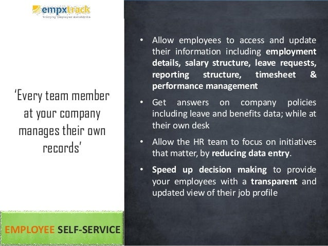 • Allow employees to access and update their information including employment details, salary structure, leave requests, r...