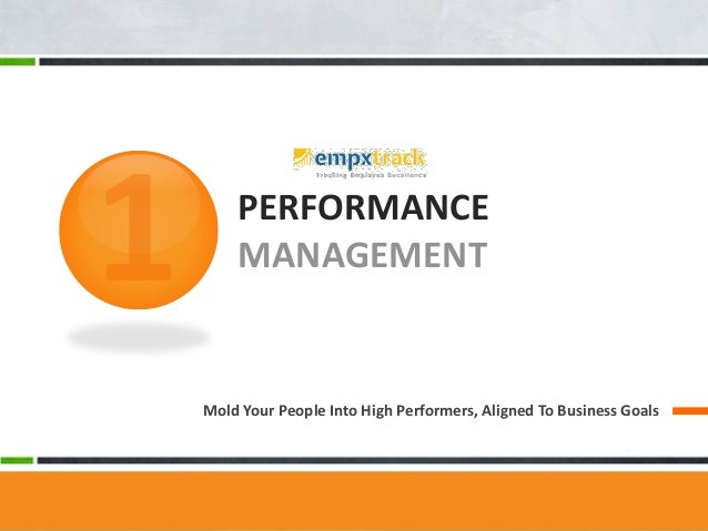 PERFORMANCE MANAGEMENT Mold Your People Into High Performers, Aligned To Business Goals