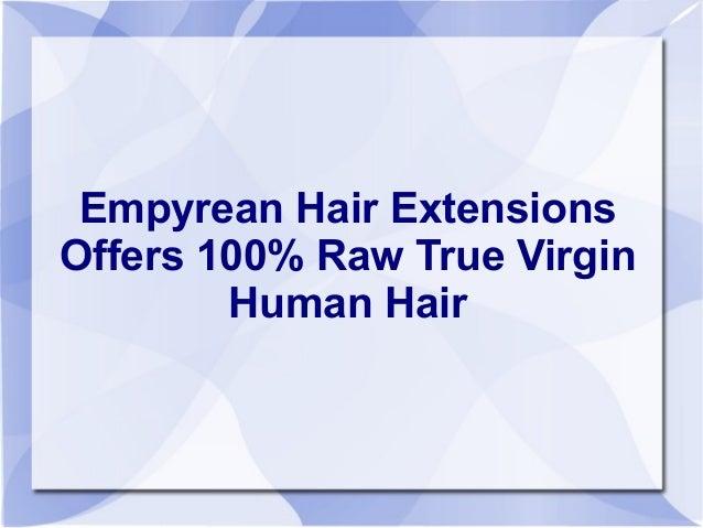 Empyrean Hair ExtensionsOffers 100% Raw True Virgin        Human Hair