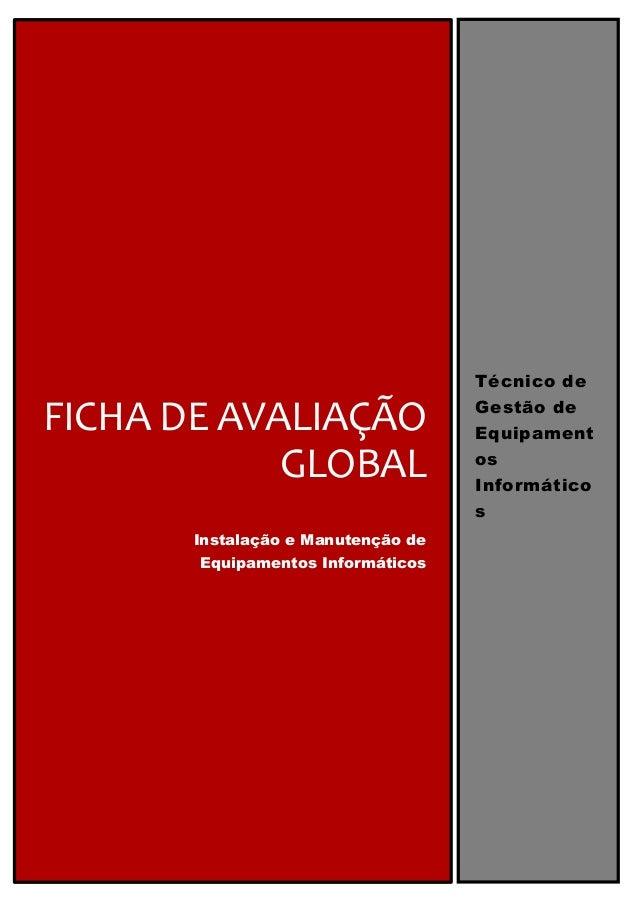 FICHA DE AVALIAÇÃO GLOBAL Instalação e Manutenção de Equipamentos Informáticos Técnico de Gestão de Equipament os Informát...