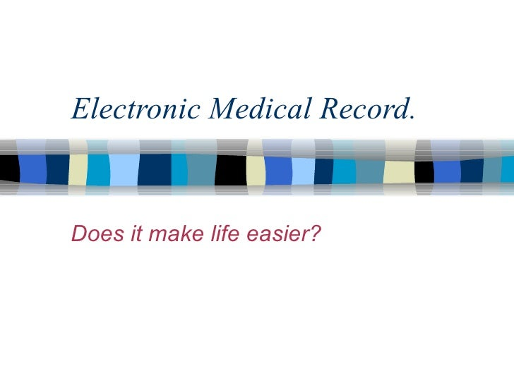 Electronic Medical Record.  Does it make life easier?