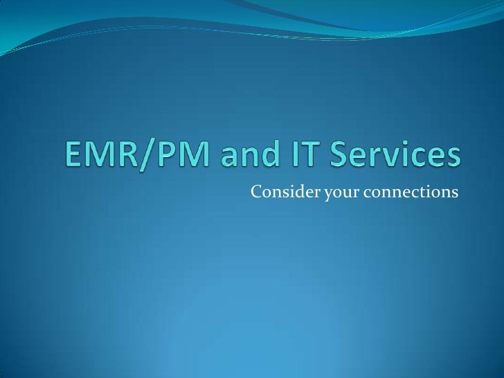 EMR/PM and IT Services<br />Consider your connections<br />