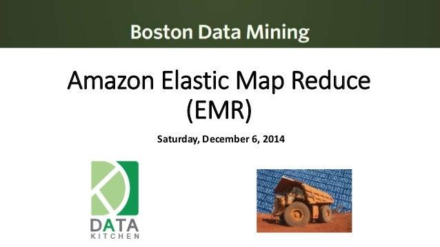 Amazon Elastic Map Reduce  (EMR)  Saturday, December 6, 2014