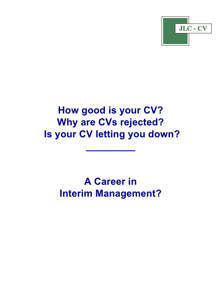 How good is your CV? Why are CVs rejected?  Is your CV letting you down? _________   A Career in Interim Management?