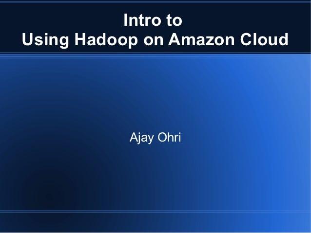 Intro toUsing Hadoop on Amazon Cloud           Ajay Ohri