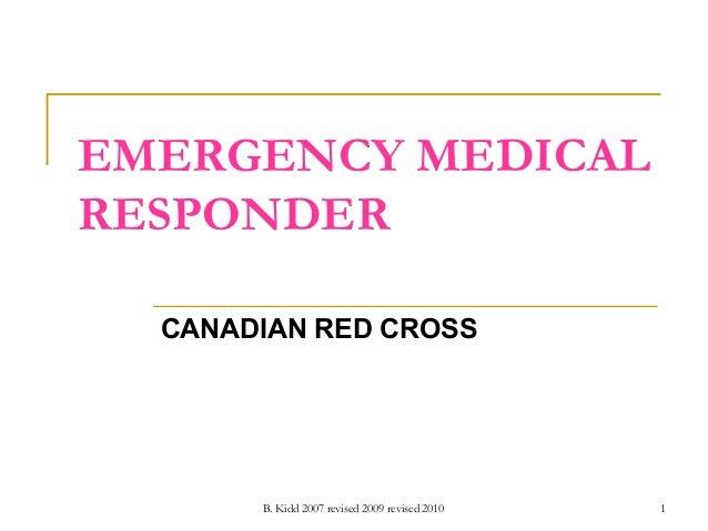 B. Kidd 2007 revised 2009 revised 2010 1 EMERGENCY MEDICAL RESPONDER CANADIAN RED CROSS