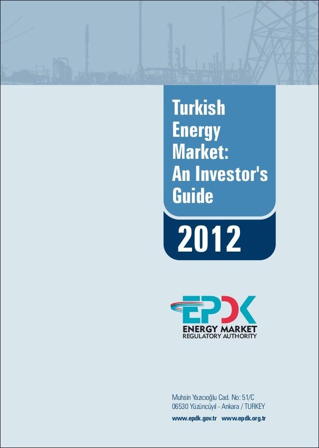 TurkishEnergyMarket:An InvestorsGuide 2012   ENERGY MARKET   REGULATORY AUTHORITYMuhsin Yazıcıoğlu Cad. No: 51/C06530 Yüzü...