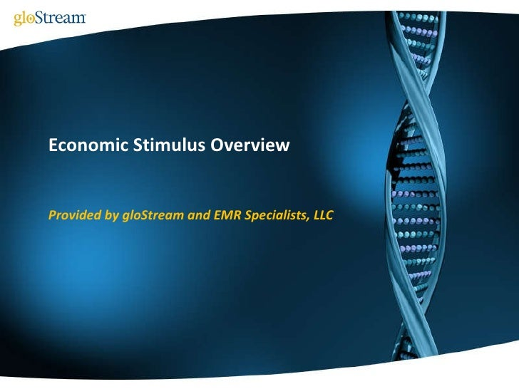 Economic Stimulus Overview Provided by gloStream and EMR Specialists, LLC