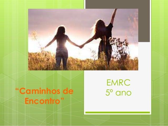 """""""Caminhos de Encontro""""  EMRC 5º ano"""