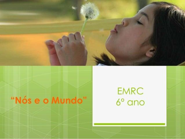 """""""Nós e o Mundo""""  EMRC 6º ano"""