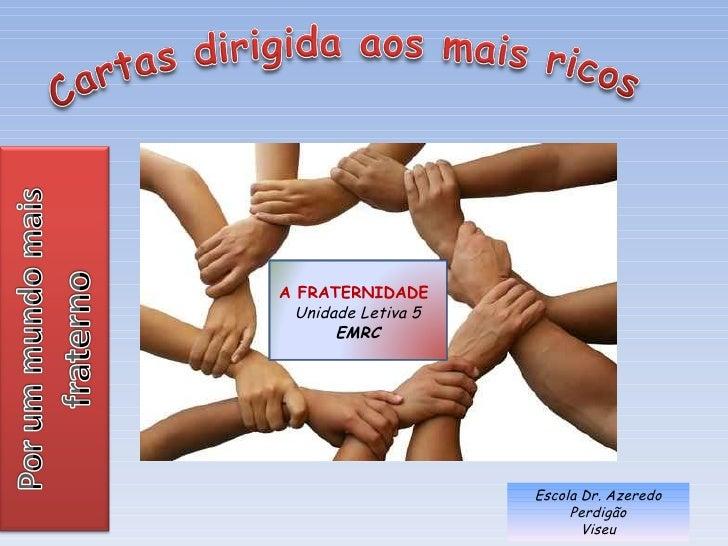 A FRATERNIDADE  Unidade Letiva 5       EMRC                     Escola Dr. Azeredo                          Perdigão      ...