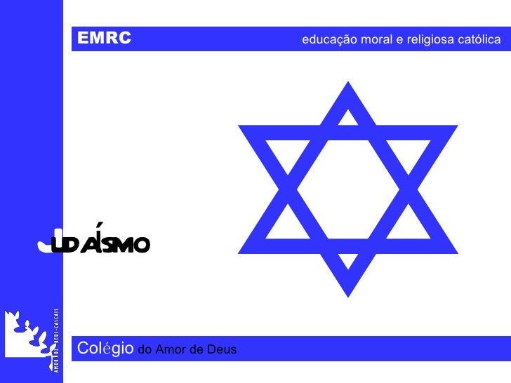 J udaísmo EMRC   educação moral e religiosa católica Col é gio   do Amor de Deus