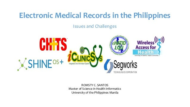 Electronic Medical Records in the Philippines Issues and Challenges ROMSTY C. SANTOS Master of Science in Health Informati...
