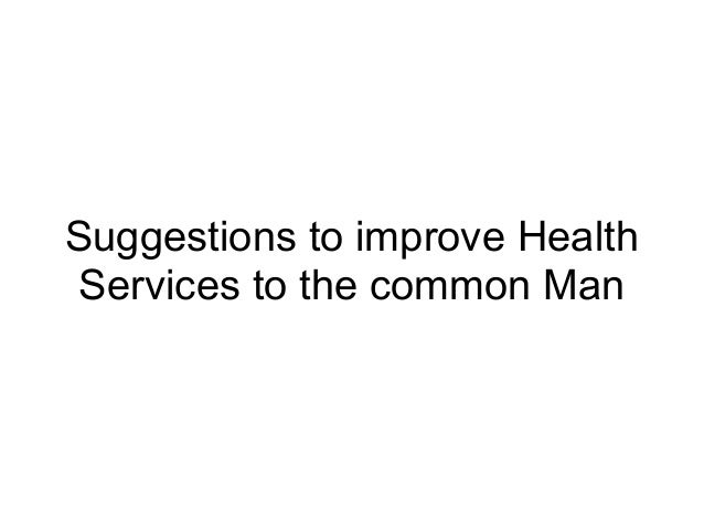 Suggestions to improve Health Services to the common Man