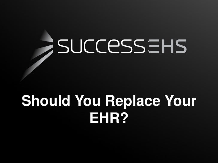 Should You Replace Your         EHR?