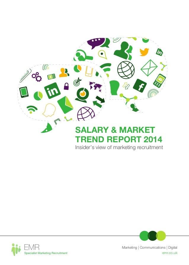SALARY & MARKET TREND REPORT 2014  Insider's view of marketing recruitment  Marketing   Communications   Digital emr.co.uk