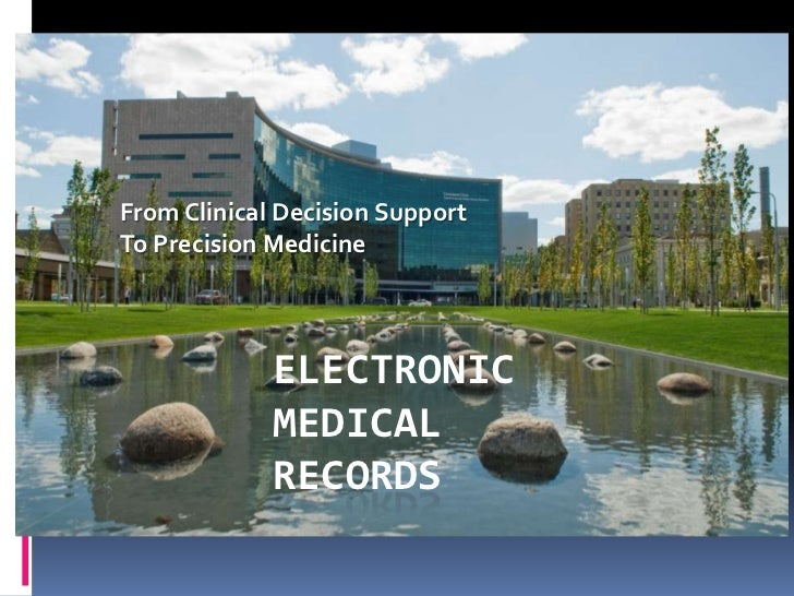 From Clinical Decision SupportTo Precision Medicine             ELECTRONIC             MEDICAL             RECORDS