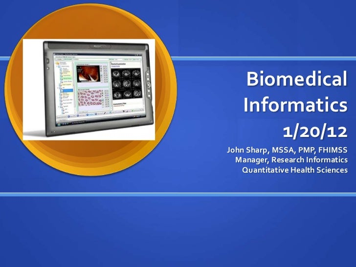 Biomedical    Informatics        1/20/12John Sharp, MSSA, PMP, FHIMSS  Manager, Research Informatics    Quantitative Healt...