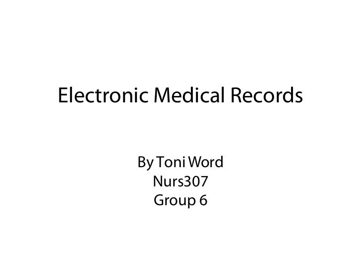 Electronic Medical Records        By Toni Word          Nurs307          Group 6