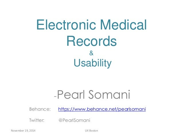 Electronic Medical  Records  &  Usability  -Pearl Somani  Behance: https://www.behance.net/pearlsomani  Twitter: @PearlSom...