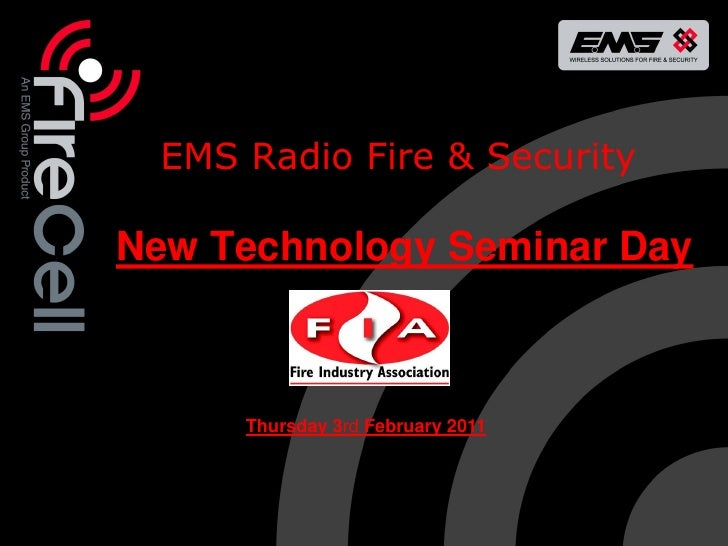 EMS Radio Fire & SecurityNew Technology Seminar Day     Thursday 3rd February 2011                             © Copyright...