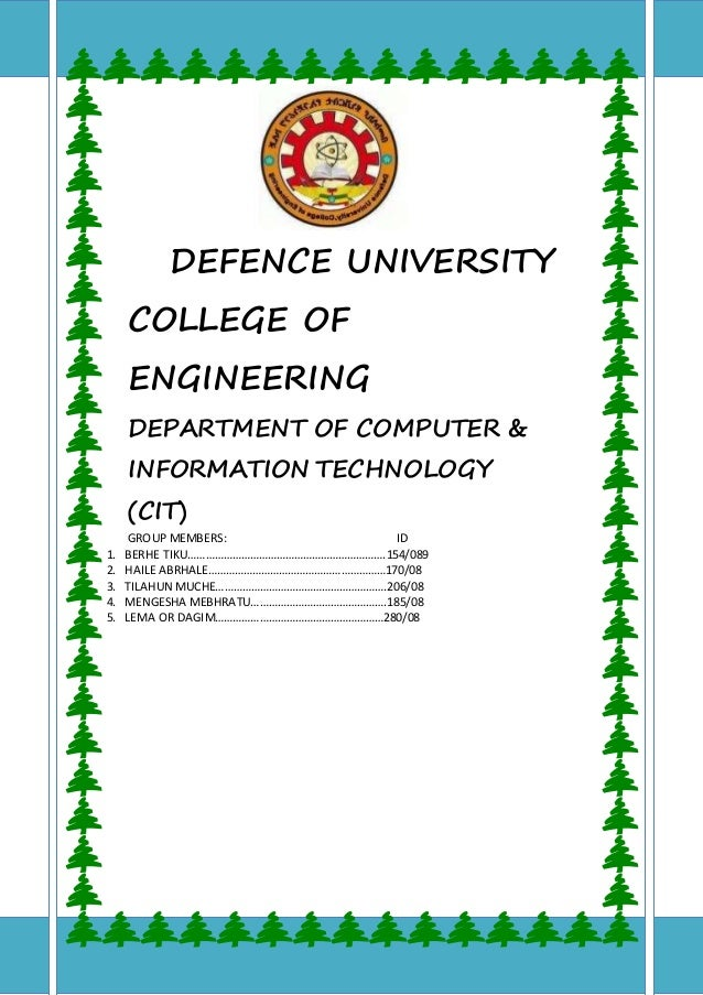 DEFENCE UNIVERSITY COLLEGE OF ENGINEERING DEPARTMENT OF COMPUTER & INFORMATION TECHNOLOGY (CIT) GROUP MEMBERS: ID 1. BERHE...