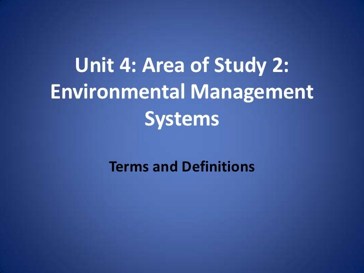 Unit 4: Area of Study 2: Environmental Management Systems<br />Terms and Definitions<br />