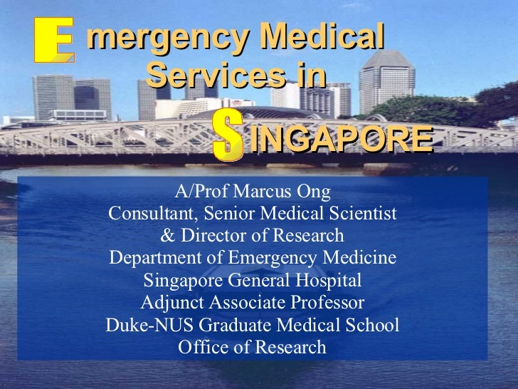 mergency Medical Services in E A/Prof Marcus Ong Consultant, Senior Medical Scientist & Director of Research Department of...