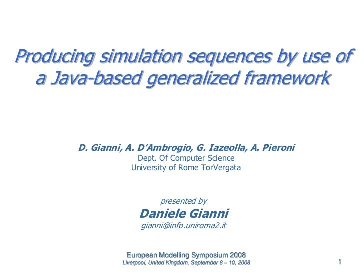Producing simulation sequences by use of  a Java-based generalized framework       D. Gianni, A. D'Ambrogio, G. Iazeolla, ...